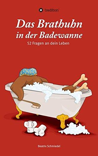 Das Brathuhn in der Badewanne: 52 Fragen an dein Leben (Aids Badewanne)