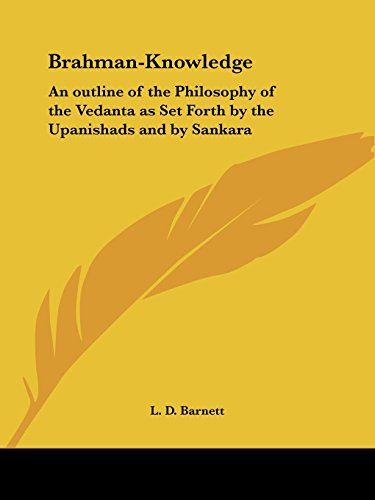 Brahman-knowledge: An Outline of the Philosophy of the Vedanta as Set Forth by the Upanishads and by Sankara (1907) by L.D. Barnett (1-Jun-1998) Paperback