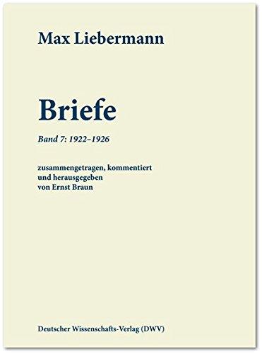 Max Liebermann: Briefe: Band 7: 1922-1926 (Schriftenreihe der Max-Liebermann-Gesellschaft Berlin e.V.)