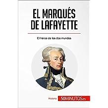 El marqués de Lafayette: El héroe de los dos mundos (Historia) (Spanish Edition)