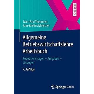 Allgemeine Betriebswirtschaftslehre Arbeitsbuch: Repetitionsfragen - Aufgaben - Lösungen