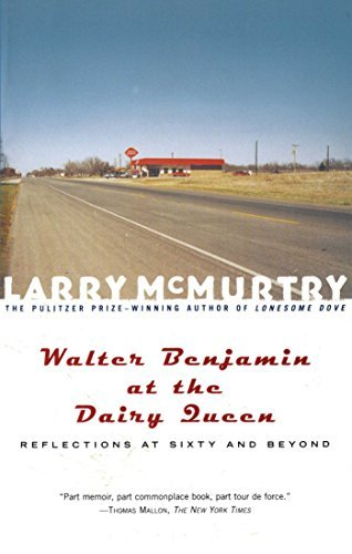 walter-benjamin-at-the-dairy-queen-reflections-on-sixty-and-beyond-by-larry-mcmurtry-2001-08-07