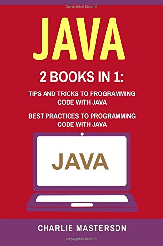 Java: 2 Books in 1: Tips and Tricks + Best Practices to Programming Code with Java: Volume 3 (JavaScript, Python, Java, Code, Programming Language, Programming, Computer Programming)