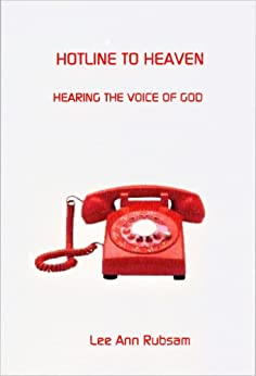 Hotline to Heaven: Hearing the Voice of God (English Edition) par [Rubsam, Lee Ann]