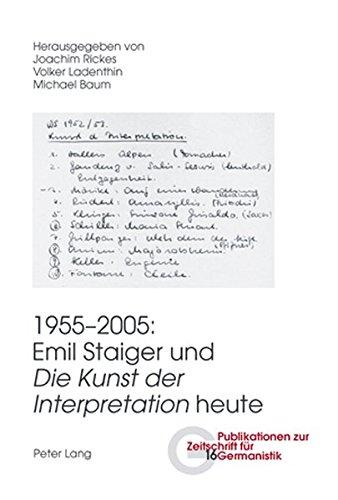 1955-2005: Emil Staiger und «Die Kunst der Interpretation» heute (Publikationen zur Zeitschrift für Germanistik)