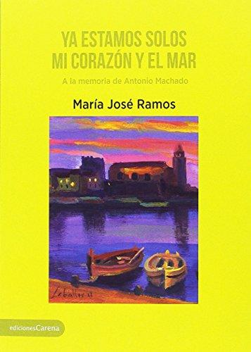 Ya estamos solos mi corazón y el mar: A la memoria de Antonio Machado (Narrativa miscelánea carena)