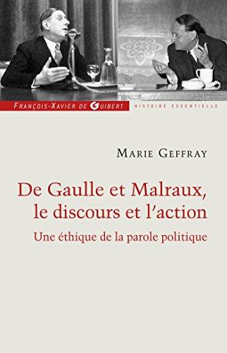 Charles de Gaulle et André Malraux, le discours et l'action: Ou la morale de l'éloquence par Marie Geffray