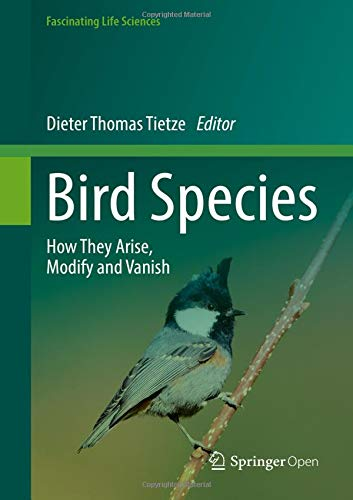 Bird Species: How They Arise, Modify and Vanish (Fascinating Life Sciences)