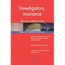Investigators, insurance RED-HOT Career Guide; 2544 REAL Interview Questions