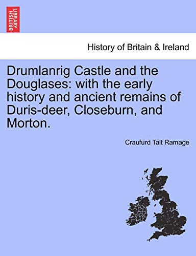 Drumlanrig Castle and the Douglases: with the early history and ancient remains of Duris-deer, Closeburn, and Morton.