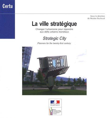La ville stratégique : Changer l'urbanisme pour répondre aux défis urbains mondiaux par Collectif, Thibault Tellier
