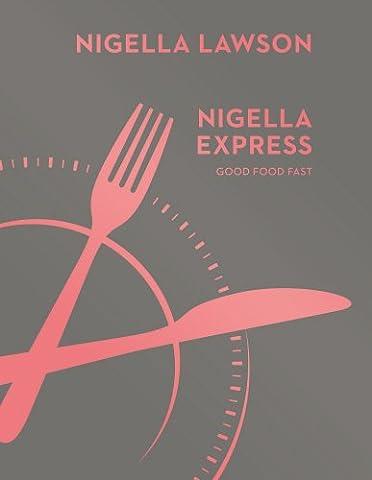 Nigella Express: Good Food Fast (Nigella