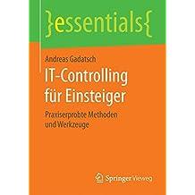 IT-Controlling für Einsteiger: Praxiserprobte Methoden und Werkzeuge (essentials)