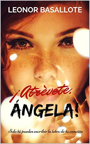 ¡Atrévete, Ángela!: Solo tú puedes escribir la letra de tu canción de [Basallote, Leonor]
