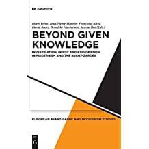 Beyond Given Knowledge: Investigation, Quest and Exploration in Modernism and the Avant-Gardes (European Avant-Garde and Modernism Studies)