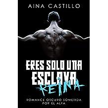 Eres sólo una esclava, Reina: Romance Oscuro Sometida por el Alfa (Romance y BDSM)