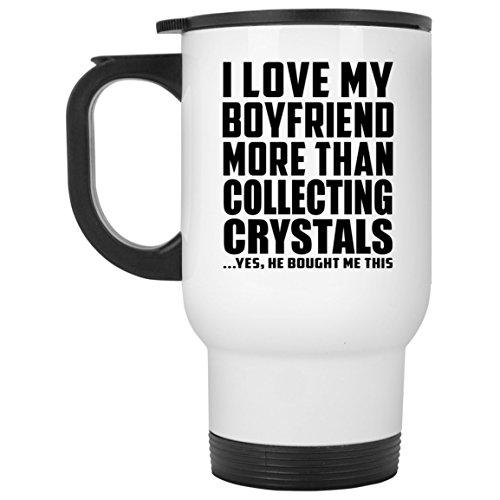Designsify I Love My Boyfriend More Than Collecting Crystals - Travel Mug Reisetasse Weiß Edelstahl Isolierter Tumbler Becher - Geschenk zum Geburtstag Jahrestag Muttertag Vatertag Ostern Crystal Travel Mug
