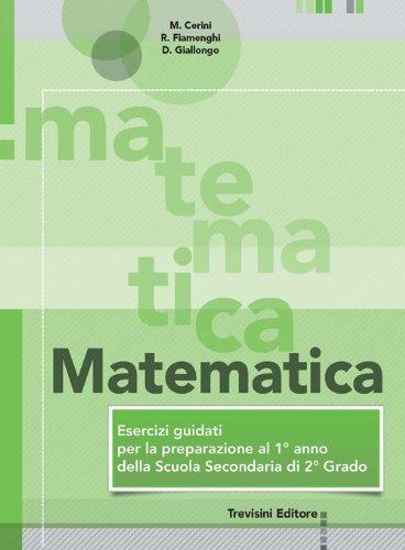 Matematica. Esercizi guidati per la preparazione al 1 anno della scuola superiore. Per la Scuola media