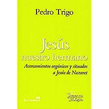 Jesús nuestro hermano: Acercamientos orgánicos y situados a Jesús de Nazareth (Presencia Teológica)