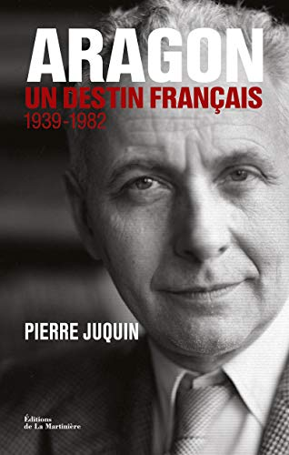Aragon, un destin français . 1939-1982
