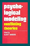[(Psychological Modeling : Conflicting Theories)] [Edited by Albert Bandura] published on (August, 2006)