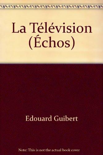 La Télévision (Échos) par Edouard Guibert