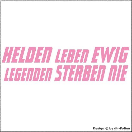 cartattoo4you AH-01262 | HELDEN LEBEN EWIG LEGENDEN STERBEN NIE | Autoaufkleber Aufkleber FARBE rosa , in 23 weiteren Farben erhältlich , glänzend 56 x 15 cm in PREMIUM - Qualität Waschstrassenfest VERSANDKOSTENFREI hier kaufen