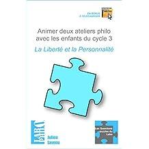 Animer deux ateliers philo avec les enfants du cycle 3 : La Liberté et la Personnalité (Les Questions-puzzles du Labo t. 4)