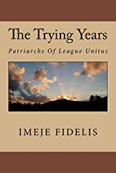 The Trying Years: Patriarchs of League Unitus (Conflict Over Nothing Book 1)