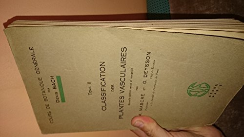 Cours de botanique générale : Par Denis Bach. Tome II. Classification des plantes vasculaires. Nouvelle édition revue et remaniée par M. Mascré,... et Guy Deysson