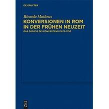Konversionen in Rom in der Frühen Neuzeit: Das Ospizio dei Convertendi 1673–1750 (Bibliothek des Deutschen Historischen Instituts in Rom, Band 126)