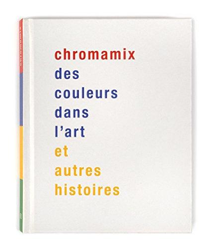 Chromamix. Des couleurs dans l'art et autres histoires