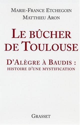 Le bûcher de Toulouse : D'Alègre à Baudis : histoire d'une mystification par Marie-France Etchegoin