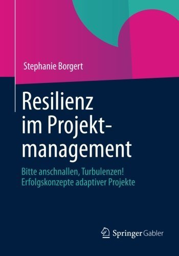 Resilienz im Projektmanagement: Bitte Anschnallen, Turbulenzen! Erfolgskonzepte Adaptiver Projekte (German Edition) von Stephanie Borgert (19. März 2013) Taschenbuch
