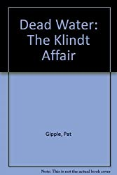 Dead Water: The Klindt Affair by Pat Gipple