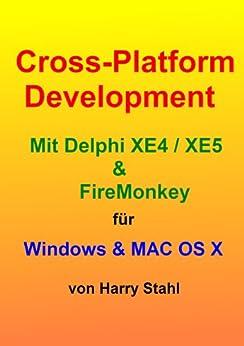 Cross-Platform Development mit Delphi XE4 / XE5 & Firemonkey für Windows & MAC OS X von [Stahl, Harry]