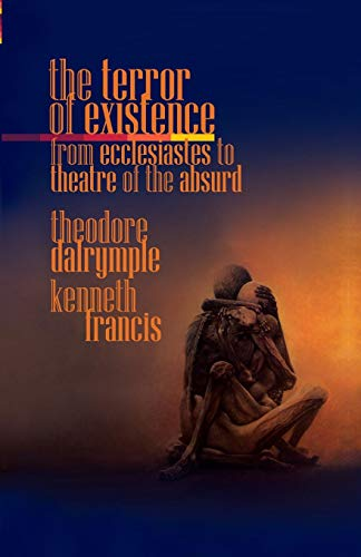 The Terror of Existence: From Ecclesiastes to Theatre of the Absurd por Theodore Dalrymple