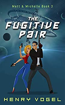 The Fugitive Pair: Matt & Michelle Book 2 by [Vogel, Henry]