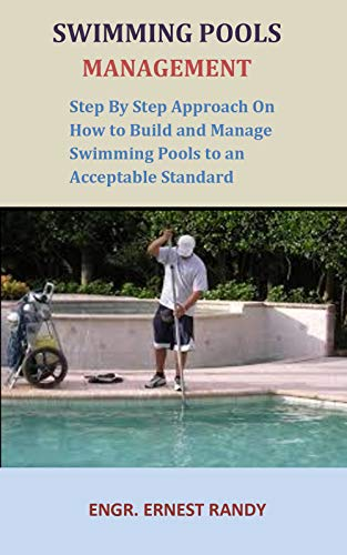 Swimming pools management: Step by step approach on how to build and manage swimming pools to an acceptable standard (English Edition) -