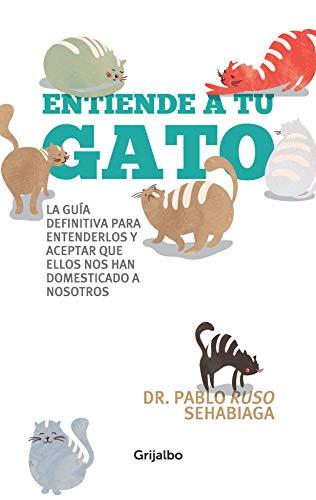 Entiende a tu gato: La guía definitiva para entenderlos y aceptar que ellos nos han domesticado a nosotros por Pablo Sehabiaga
