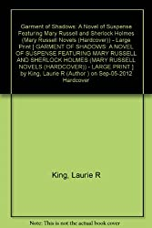 Garment of Shadows: A Novel of Suspense Featuring Mary Russell and Sherlock Holmes (Mary Russell Novels (Hardcover)) - Large Print King, Laurie R ( Author ) Sep-05-2012 Hardcover