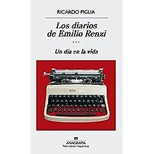 Los Diarios de Emilio Renzi. Un Dia En La Vida (Narrativas Hispánicas, Band 592)