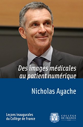 Des images médicales au patient numérique: Leçon inaugurale prononcée le jeudi 10avril2014