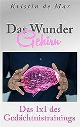Das Wunder Gehirn: Das 1x1 des Gedächtnistrainings