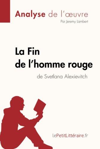 La Fin de l'homme rouge de Svetlana Alexievitch (Fiche de lecture): Rsum Complet Et Analyse Dtaille De L'oeuvre