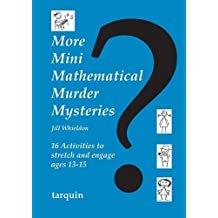 More Mini Mathematical Murder Mysteries: Sixteen Activities to Stretch and Engage Ages 13-15