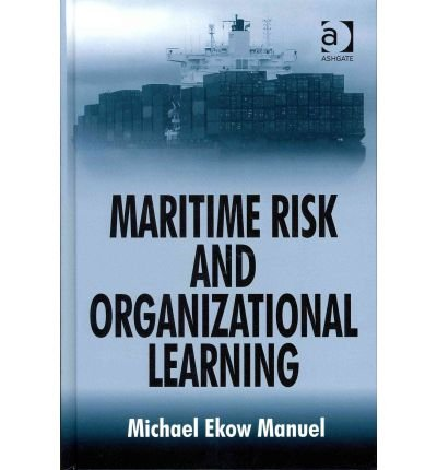 [(Maritime Risk and Organizational Learning)] [ By (author) Michael Ekow Manuel ] [July, 2011]
