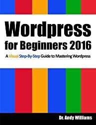 Wordpress for Beginners 2016: A Visual Step-by-Step Guide to Mastering Wordpress by Dr Andy Williams (2016-09-08)