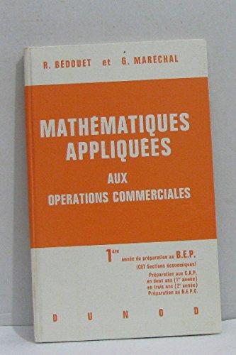 Mathématiques appliquées aux opérations commerciales 1ère année de préparation au B. e. p.
