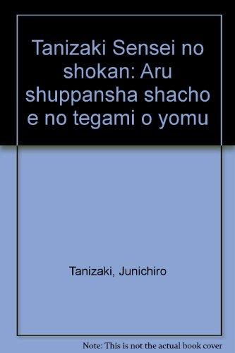 Tanizaki Sensei no shokan: Aru shuppansha shacho e no tegami o yomu par Junichiro Tanizaki